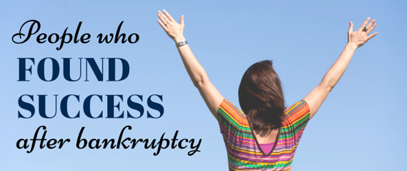 People Who Found Success After Bankruptcy