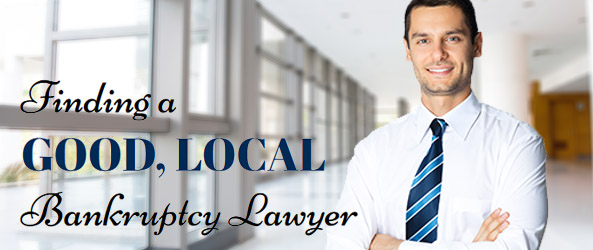 Finding a good, local bankrupcty attorney